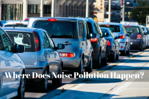 Where Does Noise Pollution Happen The Most