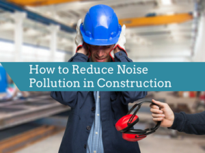 How to Reduce Sound Pollution in Construction