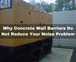 Concrete Wall Barriers Do Not Reduce Your Noise Problems