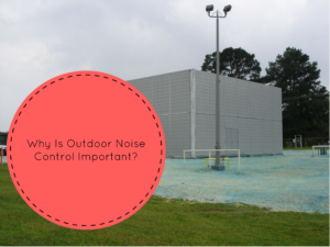 Why Is Outdoor Noise Control Important?