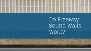 Do Freeway Sound Walls Work