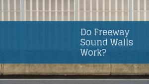 Do Freeway Sound Walls Work